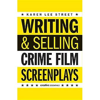 Writing and Selling - Crime Film Screenplays by Karen Lee Street - 978