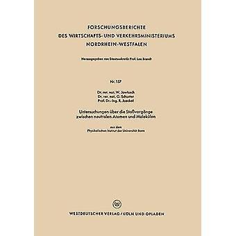 Untersuchungen Uber Die Stossvorgange Zwischen Neutralen Atomen Und Molekulen Aus Dem Physikalischen Institut Der Universitat Bonn by Jawtusch & Waldemar