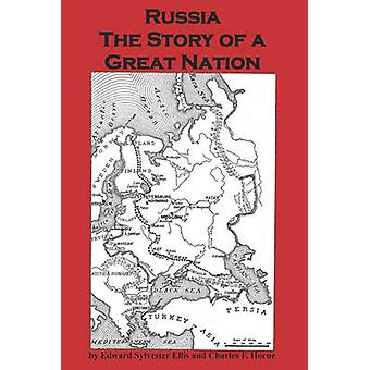 Russia The Story of a Great Nation by Ellis & Edward Sylvester