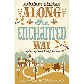 Along the Enchanted Way: A Story of Love and Life in Romania (Paperback) by Blacker William
