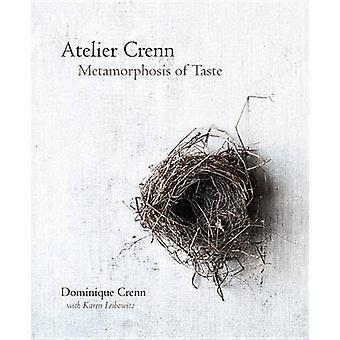 Atelier Crenn - Metamorphosis of Taste by Dominique Crenn - Karen Leib