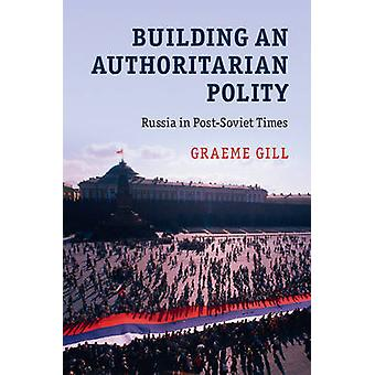 Building an Authoritarian Polity - Russia in Post-Soviet Times by Grae