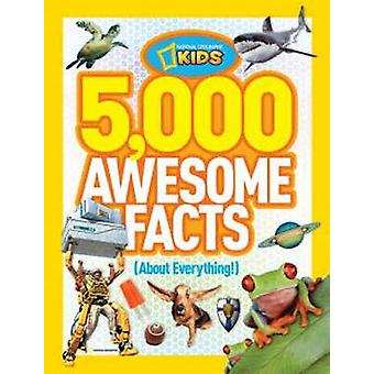 5 -000 Awesome Facts (about Everything!) by National Geographic Kids