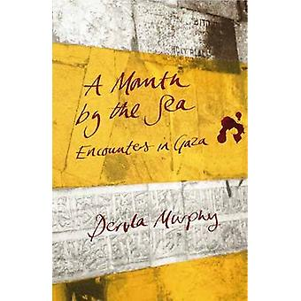 A Month by the Sea - Encounters in Gaza by Dervla Murphy - 97817806006