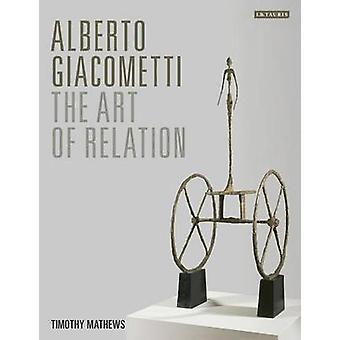 Alberto Giacometti - die Kunst der Beziehung von Timothy Mathews - 97817807