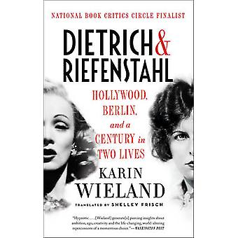 Dietrich & Riefenstahl - Hollywood - Berlin - and a Century in Two Liv