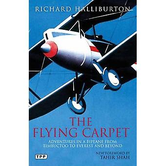 The Flying Carpet - Adventures in a Biplane from Timbuktu to Everest a