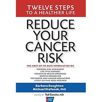 Reduce Your Cancer Risk - Twelve Steps to a Healthier Life by Barbara