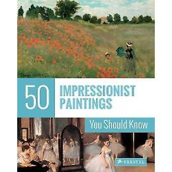 50 Impressionist Paintings You Should Know by Ines Janet Engelmann -