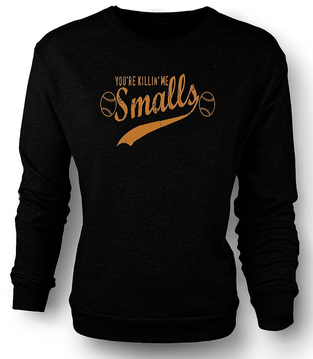 Mens Sweatshirt Your Killing Me Smalls - Quote