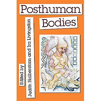 Posthuman Bodies (Unnatural Acts: Theorizing the Performative)