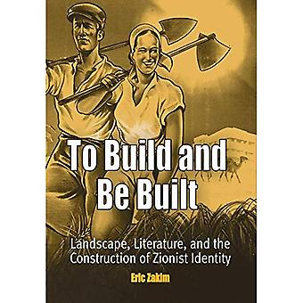 To Build and Be Built: Landscape, Literature, and the Construction of Zionist Identity