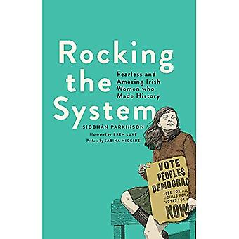 Rocking the System: Fearless and Amazing Irish Women who Made History (Hardback)