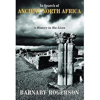 In Search of Ancient North� Africa: A History in Six Lives