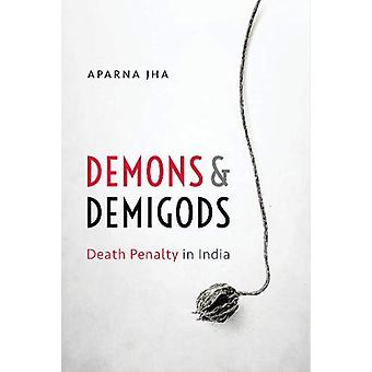 Demons and Demigods - Death Penalty in India by Demons and Demigods - D