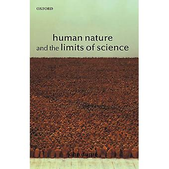 Human Nature and the Limits of Science by Dupre & John