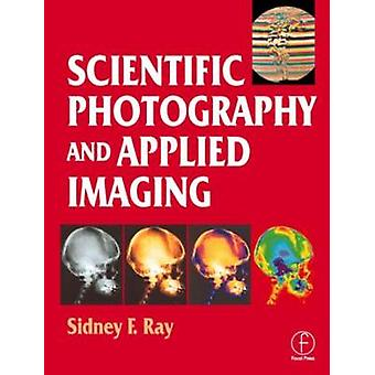 Scientific Photography and Applied Imaging by Ray & Sidney F.