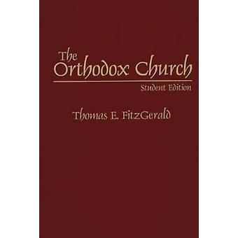 The Orthodox Church Student Edition by Fitzgerald & Thomas E.