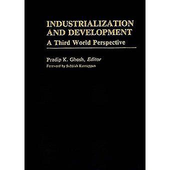 Industrialisierung und Entwicklung A Dritte Welt Perspektive von Ghosh & Pradip K.