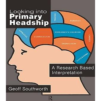 Looking Into Primary Headship by Southworth & Geoff