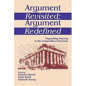 Argument Revisited Argument Redefined Negotiating Meaning in the Composition Classroom by Emmel & Barbara
