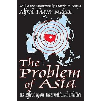 The Problem of Asia Its Effect Upon International Politics by Mahan & Alfred Thayer