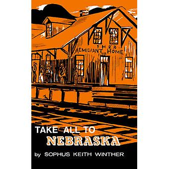 Take All to Nebraska by Winther & Sophus Keith