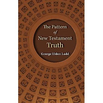 The Pattern of New Testament Truth by Ladd & George E.