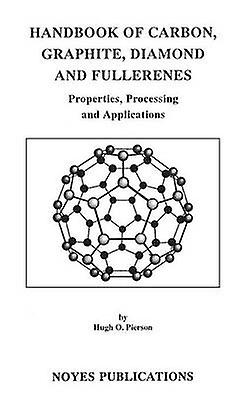Handbook of Carbon Graphite Diamonds and Fullerenes Processing Properties and Applications by Pierson & Hugh O.