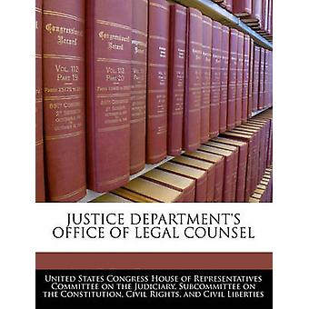 Justice Departments Office Of Legal Counsel by United States Congress House of Represen