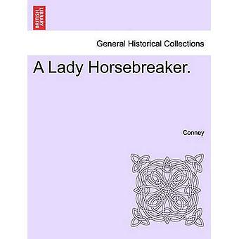 A Lady Horsebreaker. Vol. I. by Conney