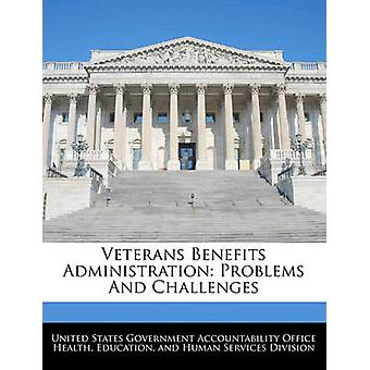 Veterans Benefits Administration Problems And Challenges by United States Government Accountability