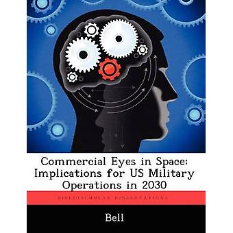 Commercial Eyes in Space Implications for Us Military Operations in 2030 by Bell & Chris