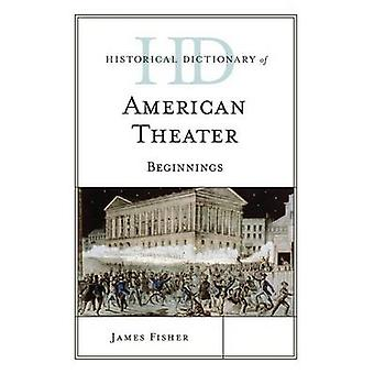 Historical Dictionary of American Theater Anfänge von Fisher & James