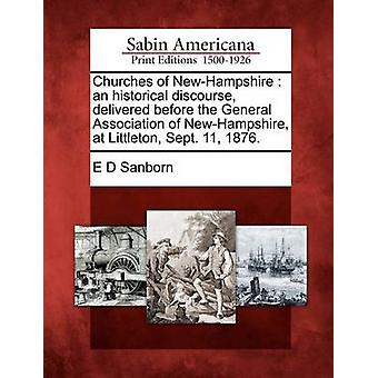 Churches of NewHampshire  an historical discourse delivered before the General Association of NewHampshire at Littleton Sept. 11 1876. by Sanborn & E D