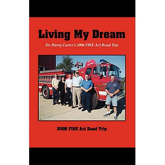 Living My Dream Dr. Harry Carters 2006 Fire ACT Road Trip by Carter & Harry