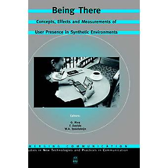Being There  Concepts Effects and Measurements of User Presence in Synthetic Environments by Riva & G.