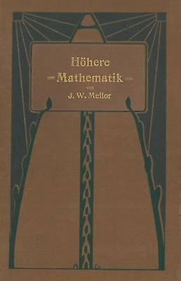 Hhere Mathematik fr Studierende der Chemie und Physik und verwandter Wissensgebiete by Mellor & J.W.