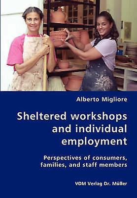 Shelterouge workshops and individual employmentPerspectives of consumers families and staff members by Migliore & Alberto