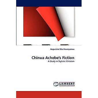 Chinua Achebes Fiction by Nwanyanwu & Augustine Uka