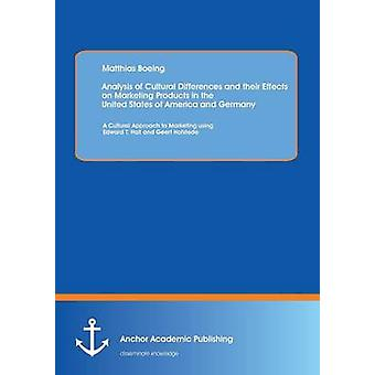 Analysis of Cultural Differences and Their Effects on Marketing Products in the United States of America and Germany A Cultural Approach to Marketing by Boeing & Matthias