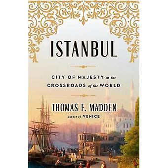 Istanbul - City of Majesty at the Crossroads of the World by Professor