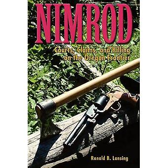 Nimrod - Courts - Claims - and Killing on the Oregon Frontier by Ronal