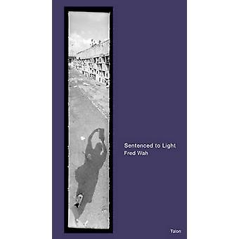 Sentenced to Light by Wajdi Mouawad - Fred Wah - 9780889225770 Book