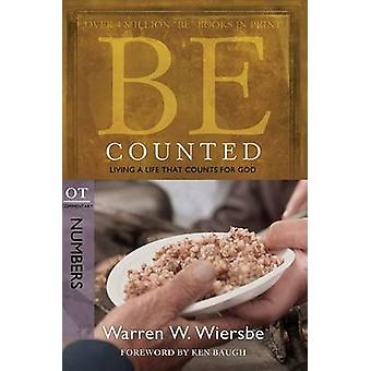 Be Counted ( Numbers ) - Living A Life That Counts for God by Warren W
