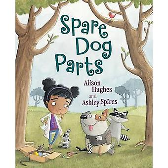Spare Dog Parts by Alison Hughes - Ashley Spires - 9781459807044 Book