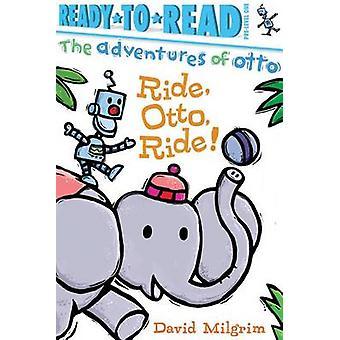 Ride - Otto - Ride! by David Milgrim - David Milgrim - 9781481467933