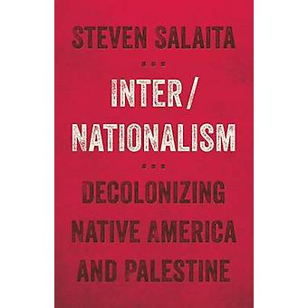 Inter/Nationalism - Decolonizing Native America and Palestine by Steve