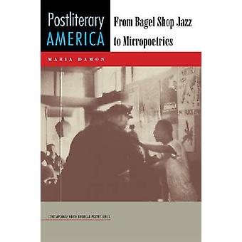 Postliterary America - From Bagel Shop Jazz to Micropoetries by Maria