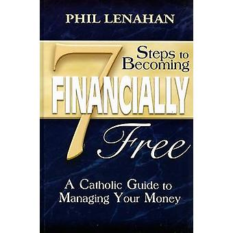 7 Steps to Becoming Financially Free by Phil Lenahan - 9781592762019